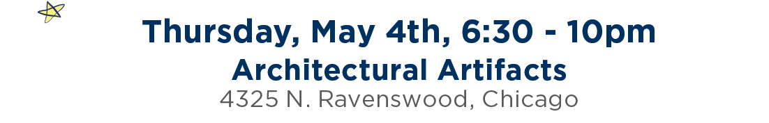Thursday, May 4th, 6:30-10pm. Architectural Artifacts, 4325 N. Ravenswood Ave, Chicago