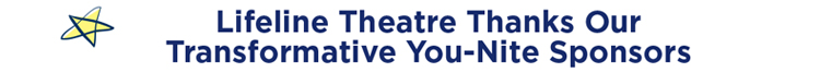 Lifeline Theatre Thanks Our Transformative You-Nite Sponsors